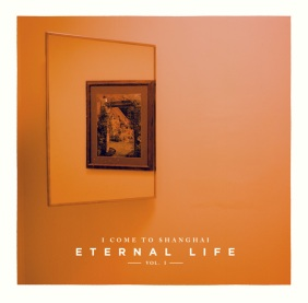 Eternal Life Vol. 1 - I Come To Shanghai