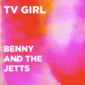 TV Girl-Benny and The Jetts