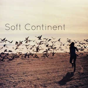 Soft Continent - Bright Sounds From Hapless Times